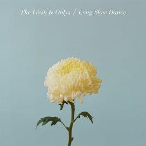 The-Fresh-Onlys-Long-Slow-Dance
